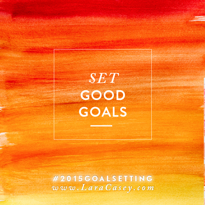 2015-goal-setting-lara-casey-good-goals